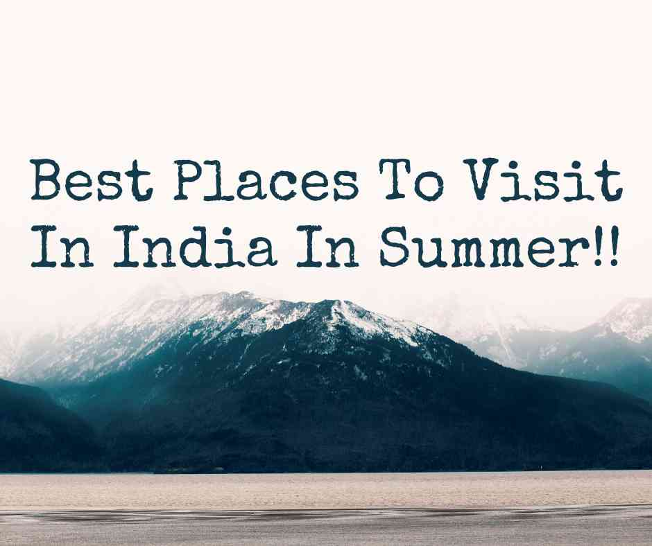 best places to visit in india this summer